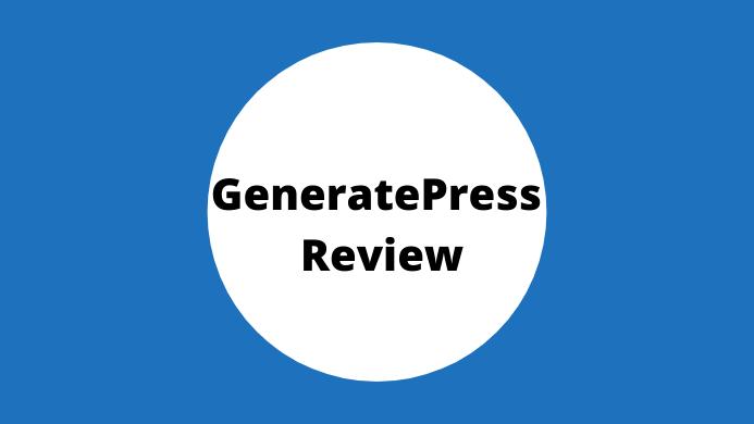 GeneratePress Review – Is It The Best Fast WordPress Theme In 2021?