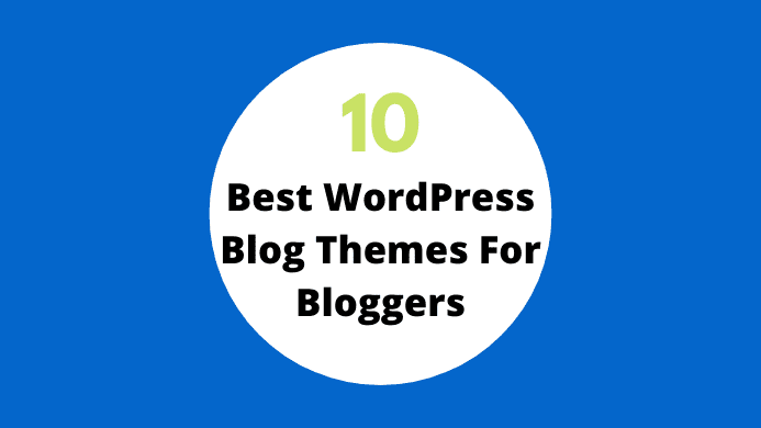 10 Best WordPress Blog Themes For Bloggers
