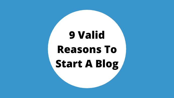 9 Valid Reasons To Start A Blog In 2021