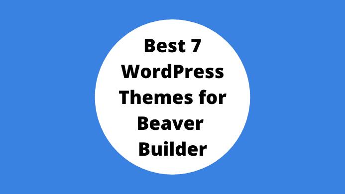 Best 7 WordPress Themes for Beaver Builder